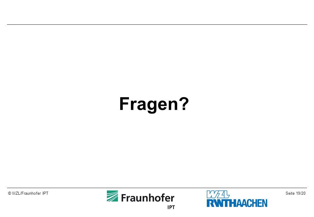 Seite 19/20© WZL/Fraunhofer IPT Fragen