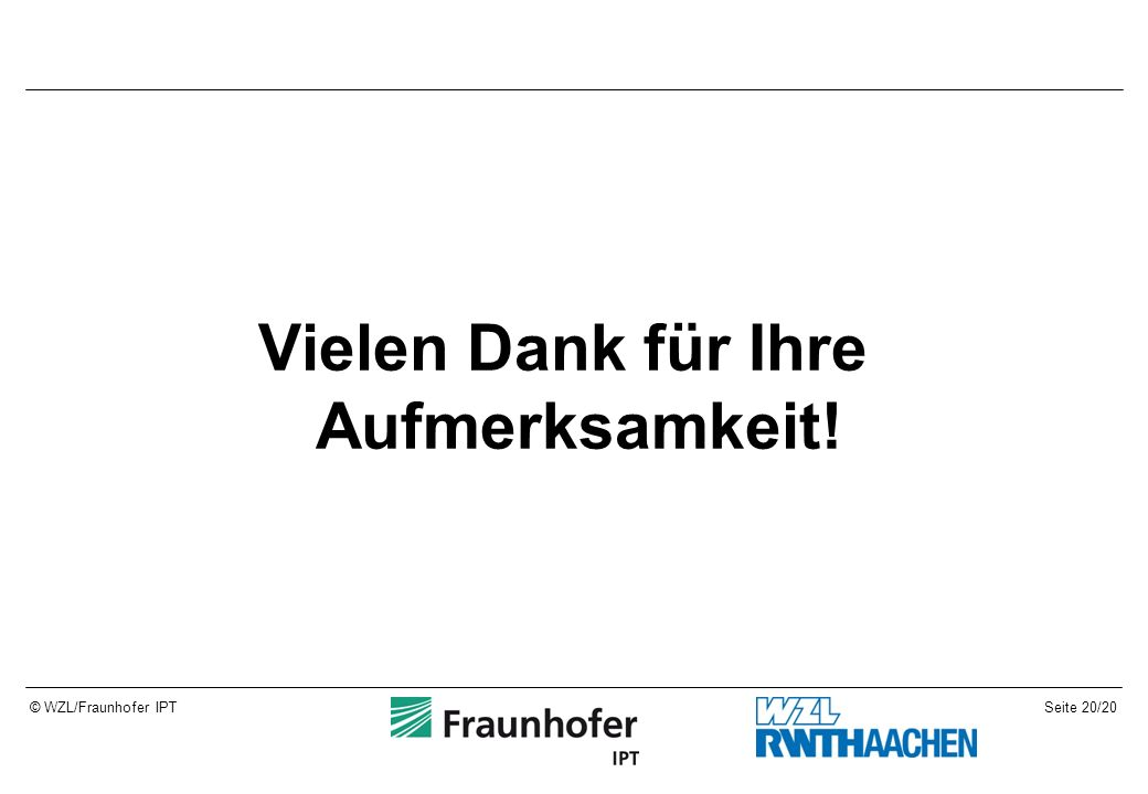 Seite 20/20© WZL/Fraunhofer IPT Vielen Dank für Ihre Aufmerksamkeit!