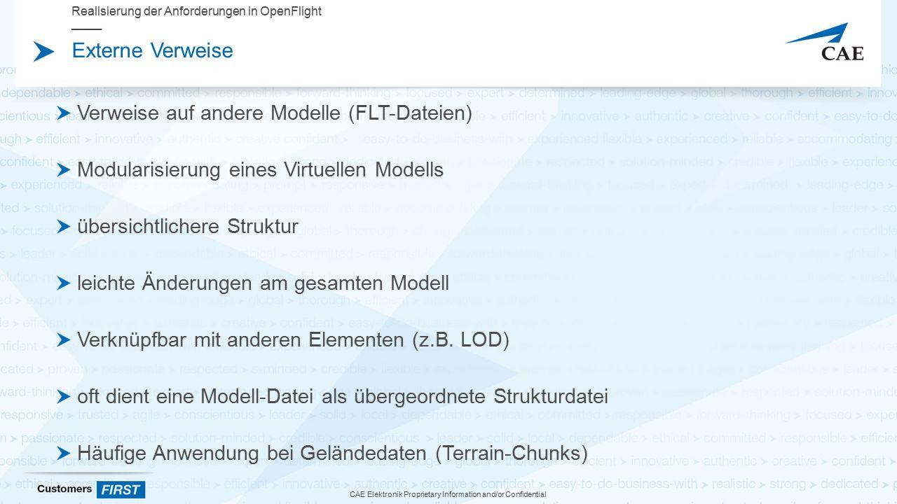 CAE Elektronik Proprietary Information and/or Confidential Externe Verweise Verweise auf andere Modelle (FLT-Dateien) Modularisierung eines Virtuellen Modells übersichtlichere Struktur leichte Änderungen am gesamten Modell Verknüpfbar mit anderen Elementen (z.B.