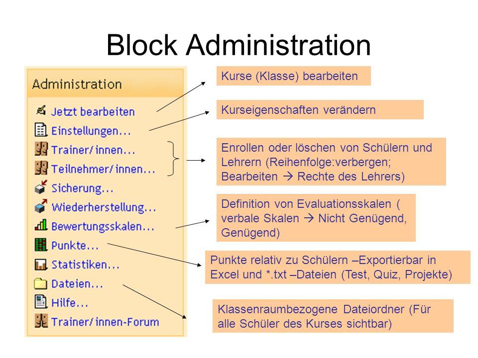 Block Administration Kurse (Klasse) bearbeiten Kurseigenschaften verändern Enrollen oder löschen von Schülern und Lehrern (Reihenfolge:verbergen; Bear