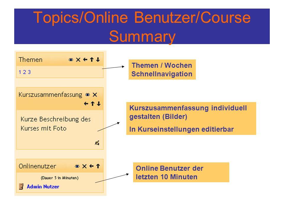 Topics/Online Benutzer/Course Summary Themen / Wochen Schnellnavigation Kurszusammenfassung individuell gestalten (Bilder) In Kurseinstellungen editierbar Online Benutzer der letzten 10 Minuten