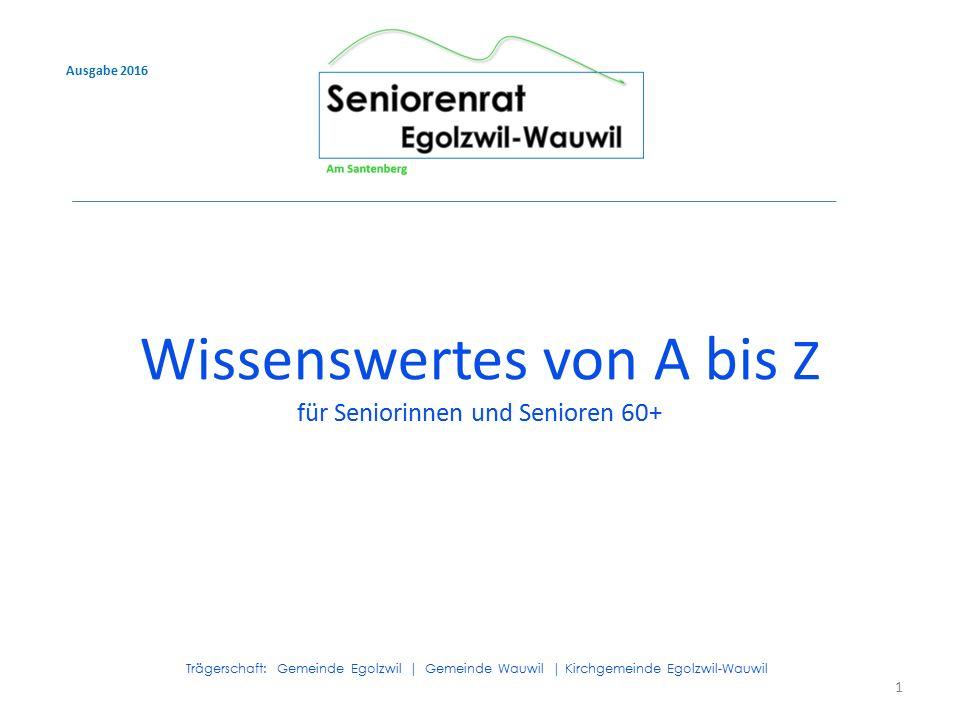 1 Trägerschaft: Gemeinde Egolzwil | Gemeinde Wauwil | Kirchgemeinde Egolzwil-Wauwil Ausgabe 2016 Wissenswertes von A bis Z für Seniorinnen und Seniore