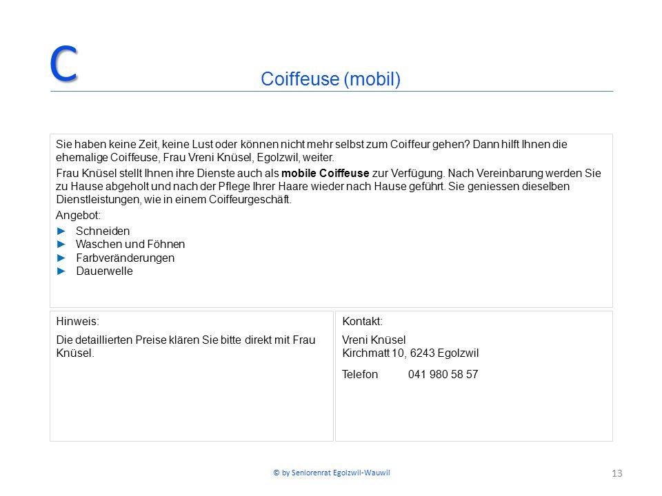 13 Hinweis: Die detaillierten Preise klären Sie bitte direkt mit Frau Knüsel. Kontakt: Vreni Knüsel Kirchmatt 10, 6243 Egolzwil Telefon041 980 58 57 C