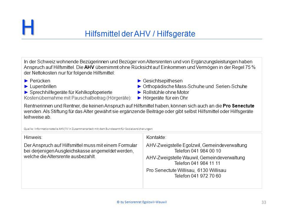 33 In der Schweiz wohnende Bezügerinnen und Bezüger von Altersrenten und von Ergänzungsleistungen haben Anspruch auf Hilfsmittel. Die AHV übernimmt oh
