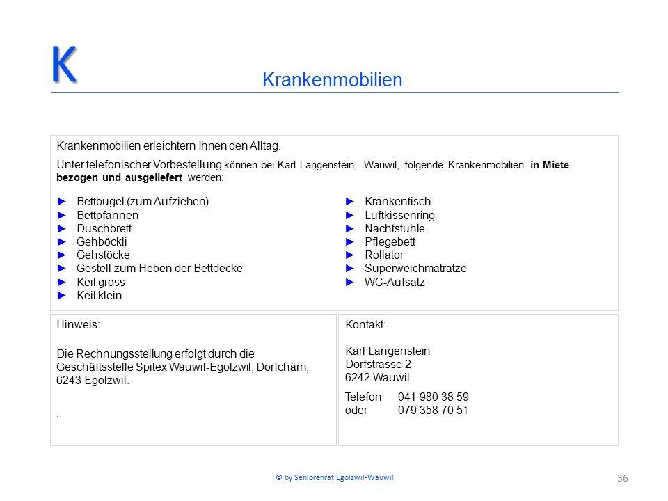 36 Hinweis: Die Rechnungsstellung erfolgt durch die Geschäftsstelle Spitex Wauwil-Egolzwil, Dorfchärn, 6243 Egolzwil.. Kontakt: Karl Langenstein Dorfs