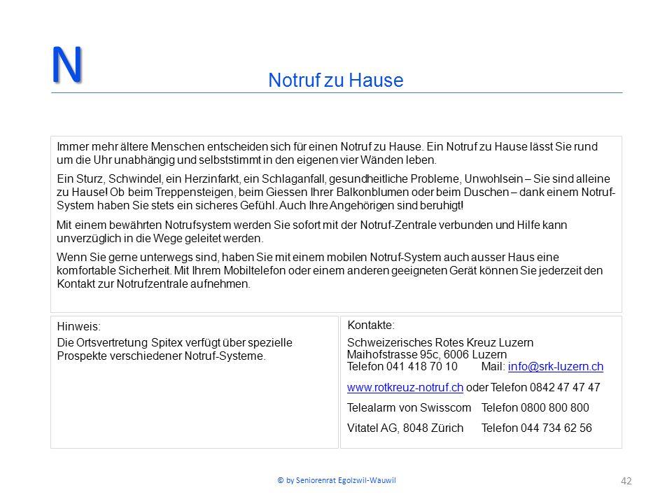 42 Kontakte: Schweizerisches Rotes Kreuz Luzern Maihofstrasse 95c, 6006 Luzern Telefon 041 418 70 10Mail: info@srk-luzern.chinfo@srk-luzern.ch www.rotkreuz-notruf.chwww.rotkreuz-notruf.ch oder Telefon 0842 47 47 47 Telealarm von SwisscomTelefon 0800 800 800 Vitatel AG, 8048 ZürichTelefon 044 734 62 56 Notruf zu HauseN Immer mehr ältere Menschen entscheiden sich für einen Notruf zu Hause.
