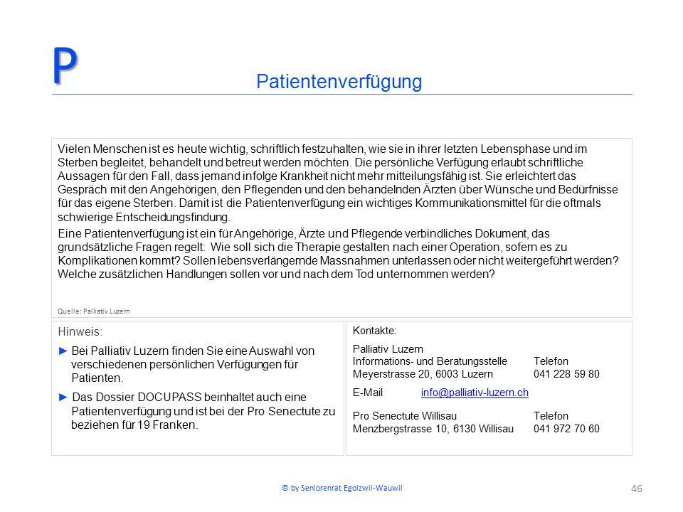 46 Hinweis: ►Bei Palliativ Luzern finden Sie eine Auswahl von verschiedenen persönlichen Verfügungen für Patienten. ► Das Dossier DOCUPASS beinhaltet