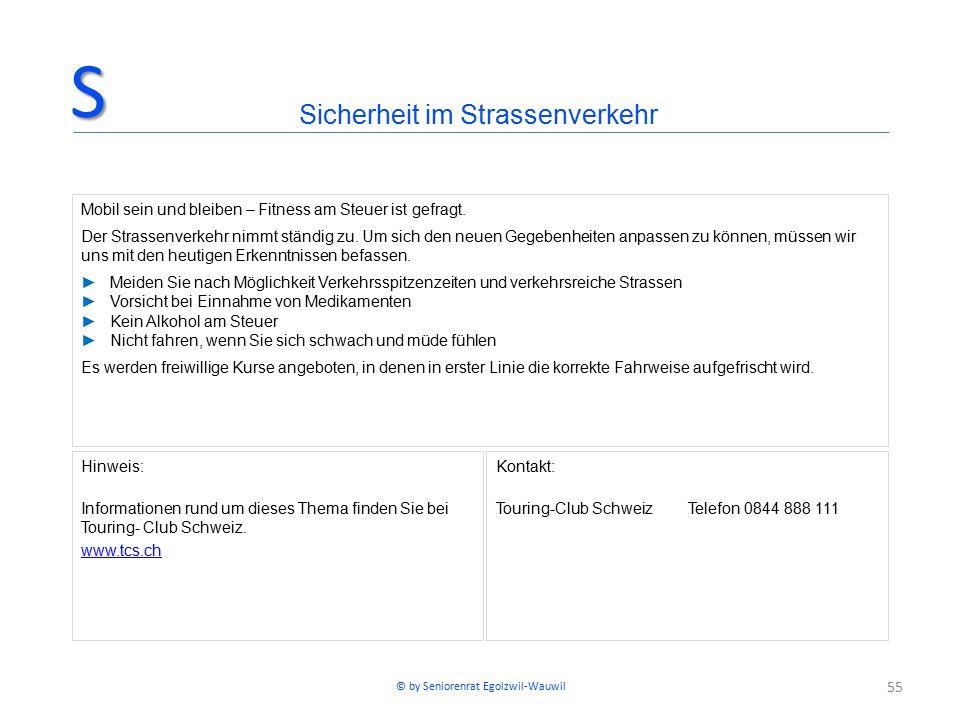 55 Hinweis: Informationen rund um dieses Thema finden Sie bei Touring- Club Schweiz. www.tcs.ch Kontakt: Touring-Club SchweizTelefon 0844 888 111 Sich