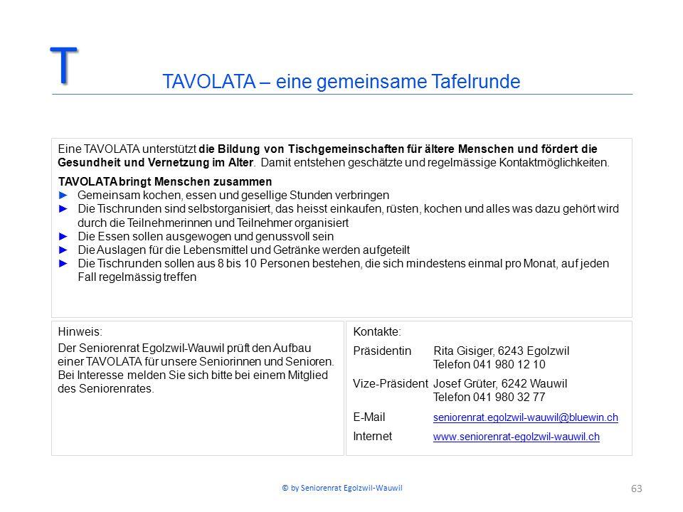 63 Hinweis: Der Seniorenrat Egolzwil-Wauwil prüft den Aufbau einer TAVOLATA für unsere Seniorinnen und Senioren. Bei Interesse melden Sie sich bitte b