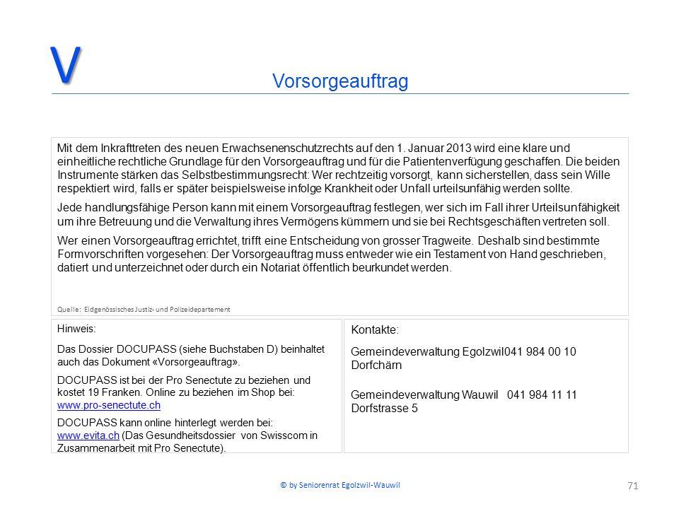 71 VorsorgeauftragV Mit dem Inkrafttreten des neuen Erwachsenenschutzrechts auf den 1. Januar 2013 wird eine klare und einheitliche rechtliche Grundla