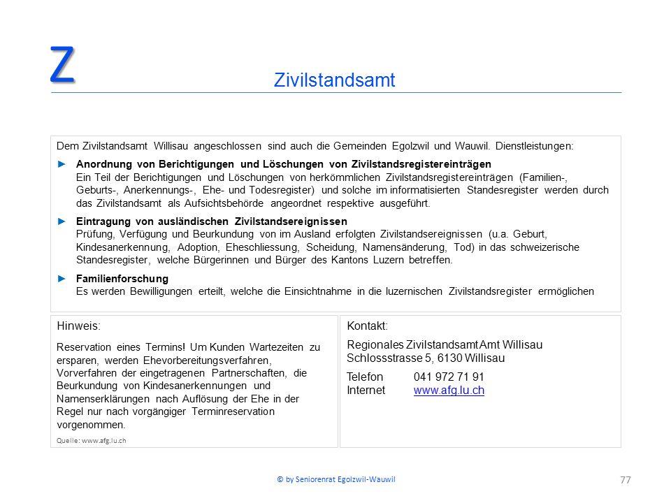 77 ZivilstandsamtZ Dem Zivilstandsamt Willisau angeschlossen sind auch die Gemeinden Egolzwil und Wauwil. Dienstleistungen: ►Anordnung von Berichtigun