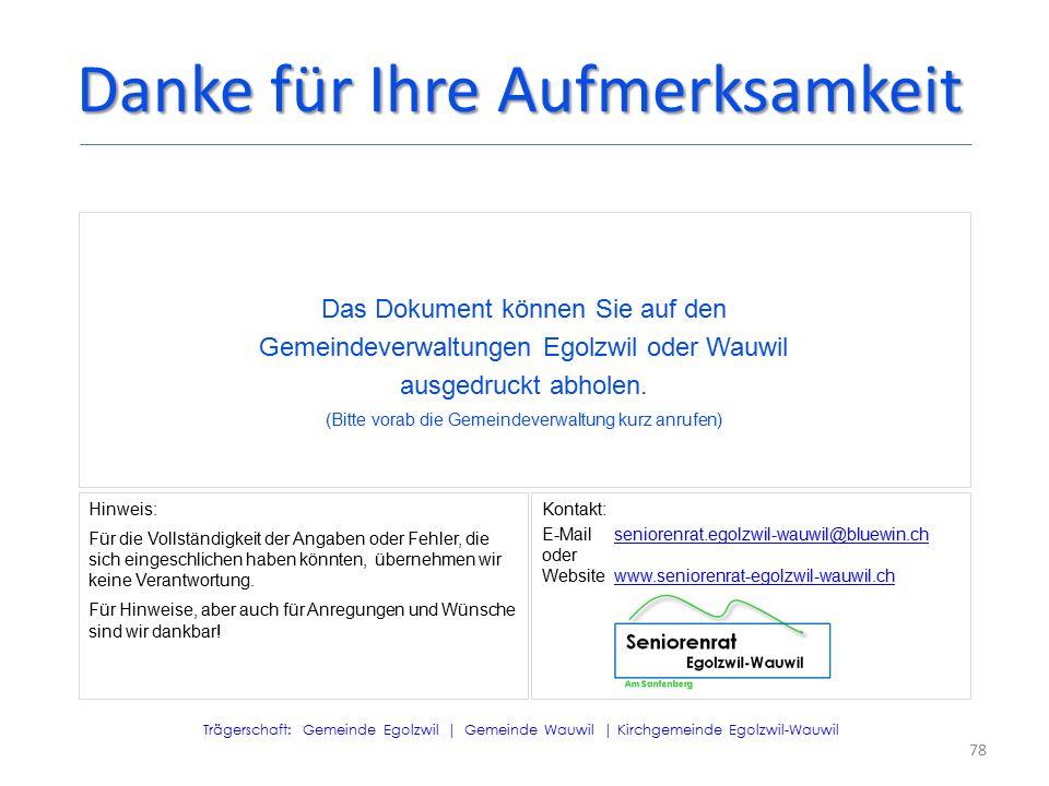 78 Danke für Ihre Aufmerksamkeit Das Dokument können Sie auf den Gemeindeverwaltungen Egolzwil oder Wauwil ausgedruckt abholen.