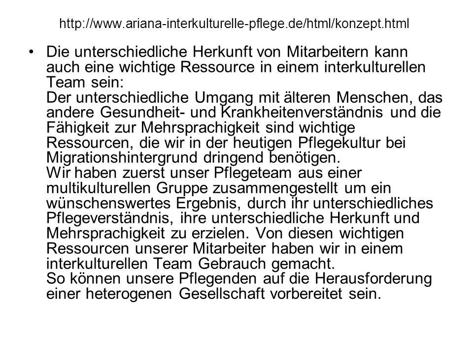 http://www.ariana-interkulturelle-pflege.de/html/konzept.html Die unterschiedliche Herkunft von Mitarbeitern kann auch eine wichtige Ressource in eine
