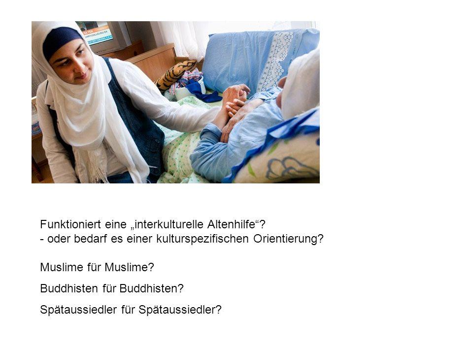 """Funktioniert eine """"interkulturelle Altenhilfe""""? - oder bedarf es einer kulturspezifischen Orientierung? Muslime für Muslime? Buddhisten für Buddhisten"""