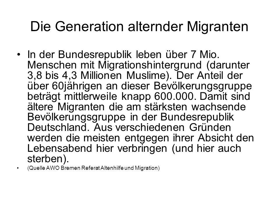 Die Generation alternder Migranten In der Bundesrepublik leben über 7 Mio. Menschen mit Migrationshintergrund (darunter 3,8 bis 4,3 Millionen Muslime)