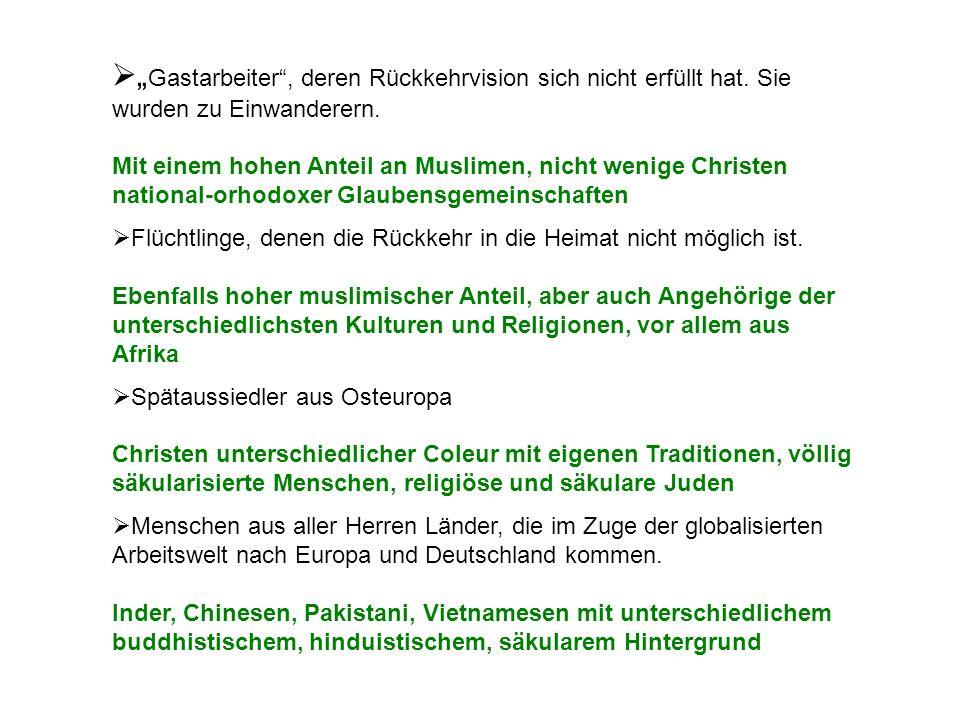""" """" Gastarbeiter"""", deren Rückkehrvision sich nicht erfüllt hat. Sie wurden zu Einwanderern. Mit einem hohen Anteil an Muslimen, nicht wenige Christen"""