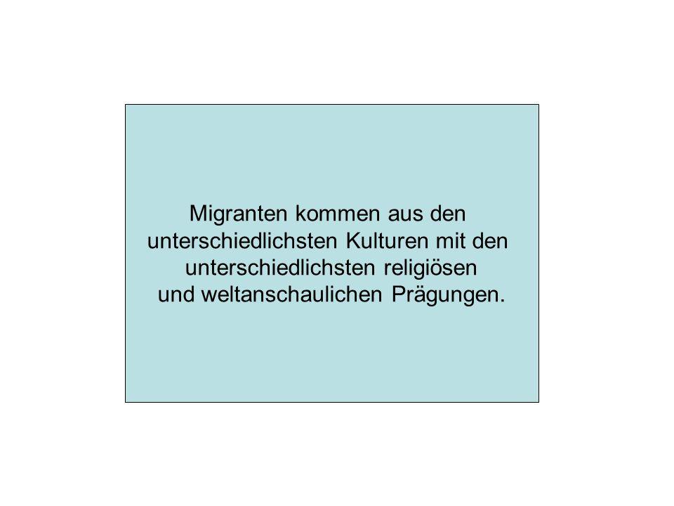 Migranten kommen aus den unterschiedlichsten Kulturen mit den unterschiedlichsten religiösen und weltanschaulichen Prägungen.