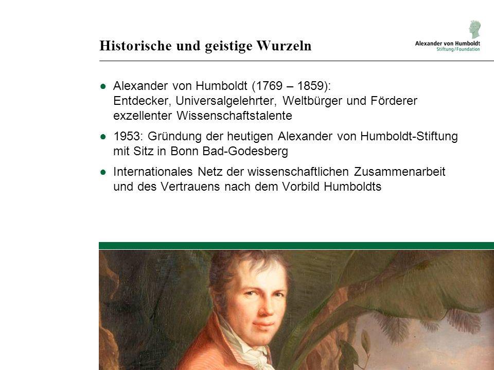 Historische und geistige Wurzeln ●Alexander von Humboldt (1769 – 1859): Entdecker, Universalgelehrter, Weltbürger und Förderer exzellenter Wissenschaf