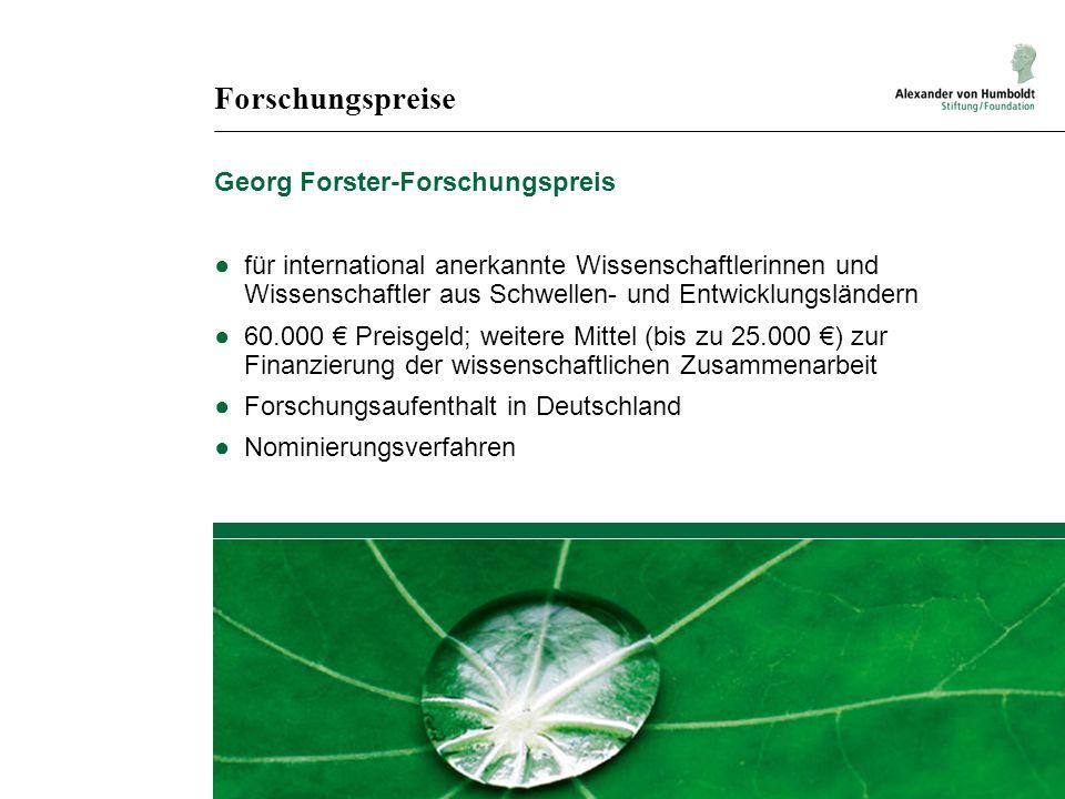 Forschungspreise Georg Forster-Forschungspreis ●für international anerkannte Wissenschaftlerinnen und Wissenschaftler aus Schwellen- und Entwicklungsl