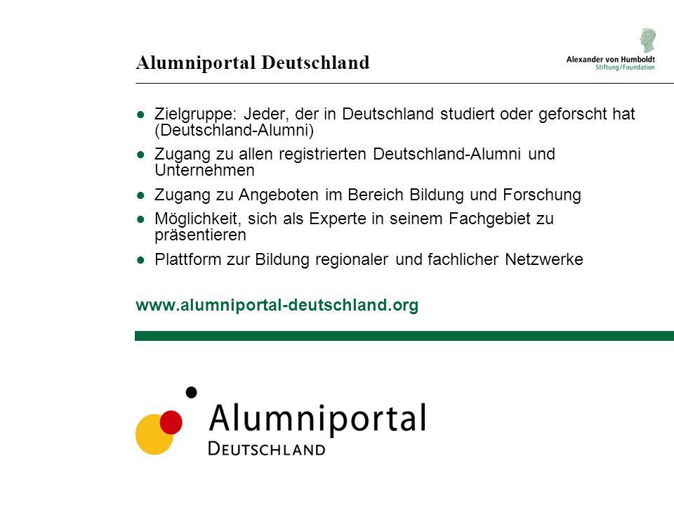 Alumniportal Deutschland ●Zielgruppe: Jeder, der in Deutschland studiert oder geforscht hat (Deutschland-Alumni) ●Zugang zu allen registrierten Deutsc