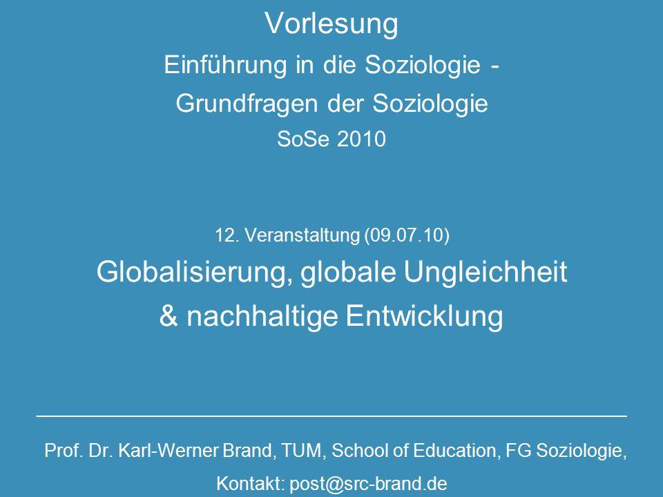Vorlesung Einführung in die Soziologie - Grundfragen der Soziologie SoSe 2010 12. Veranstaltung (09.07.10) Globalisierung, globale Ungleichheit & nach