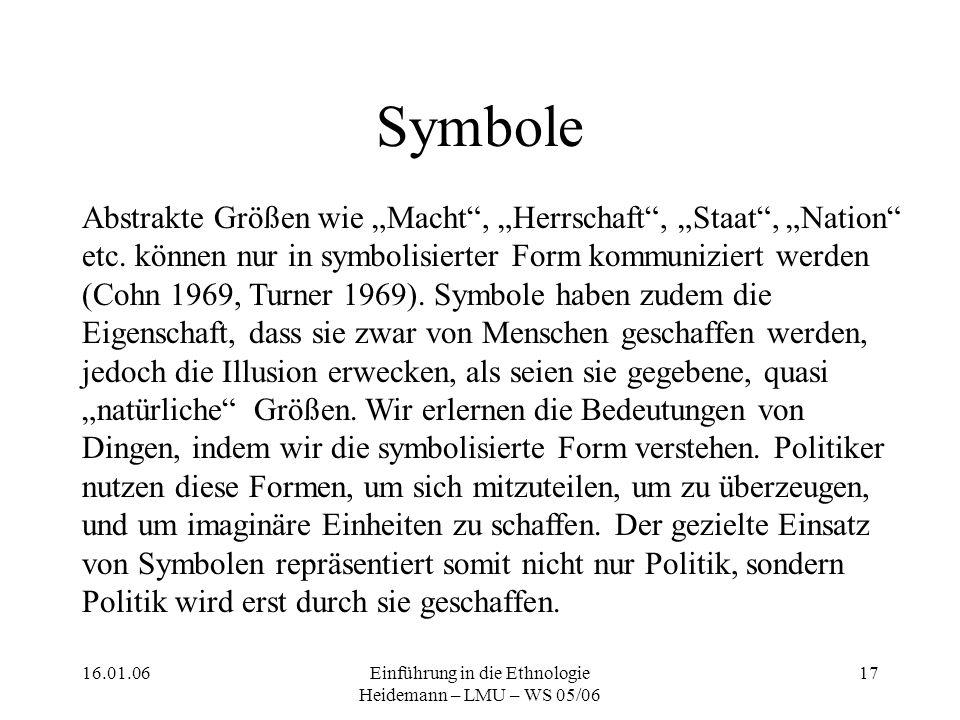 """16.01.06Einführung in die Ethnologie Heidemann – LMU – WS 05/06 17 Symbole Abstrakte Größen wie """"Macht , """"Herrschaft , """"Staat , """"Nation etc."""