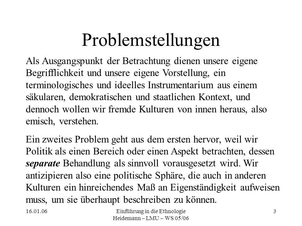 16.01.06Einführung in die Ethnologie Heidemann – LMU – WS 05/06 14 Strukturfunktionalismus Die Strukturfunktionalisten interessierten sich für die Organisationsweise einer Gesellschaft in der Gegenwart.