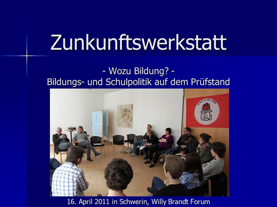 Zunkunftswerkstatt - Wozu Bildung. - Bildungs- und Schulpolitik auf dem Prüfstand 16.