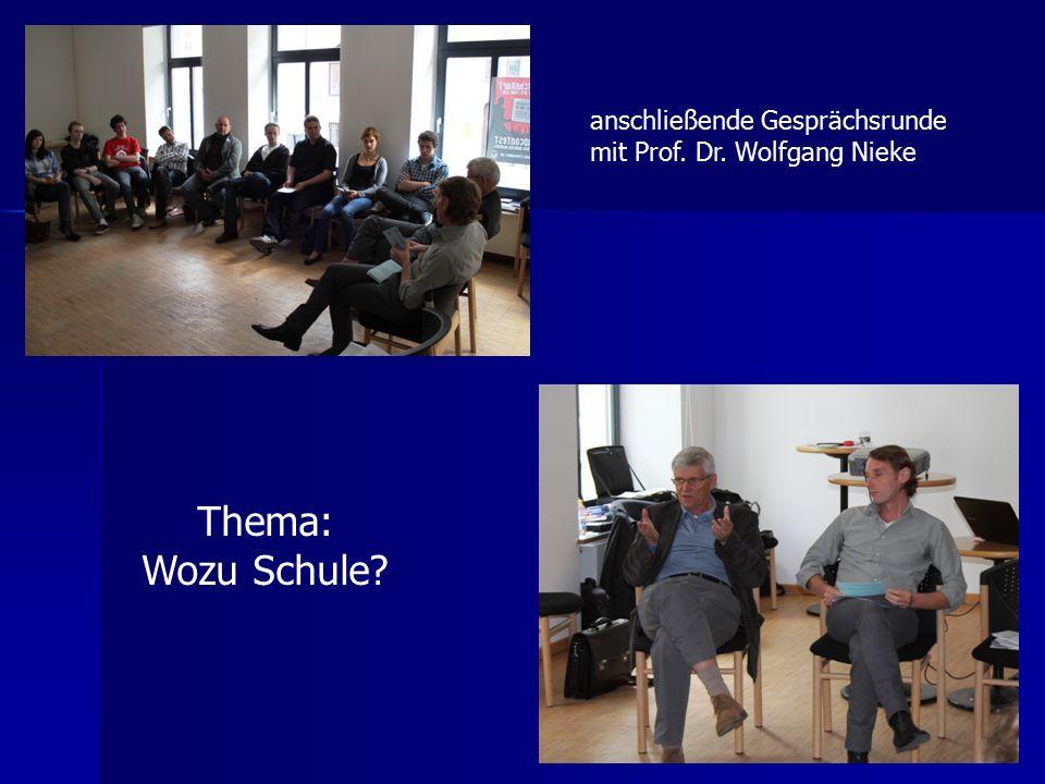 anschließende Gesprächsrunde mit Prof. Dr. Wolfgang Nieke Thema: Wozu Schule?