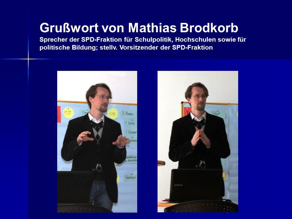 Grußwort von Mathias Brodkorb Sprecher der SPD-Fraktion für Schulpolitik, Hochschulen sowie für politische Bildung; stellv.