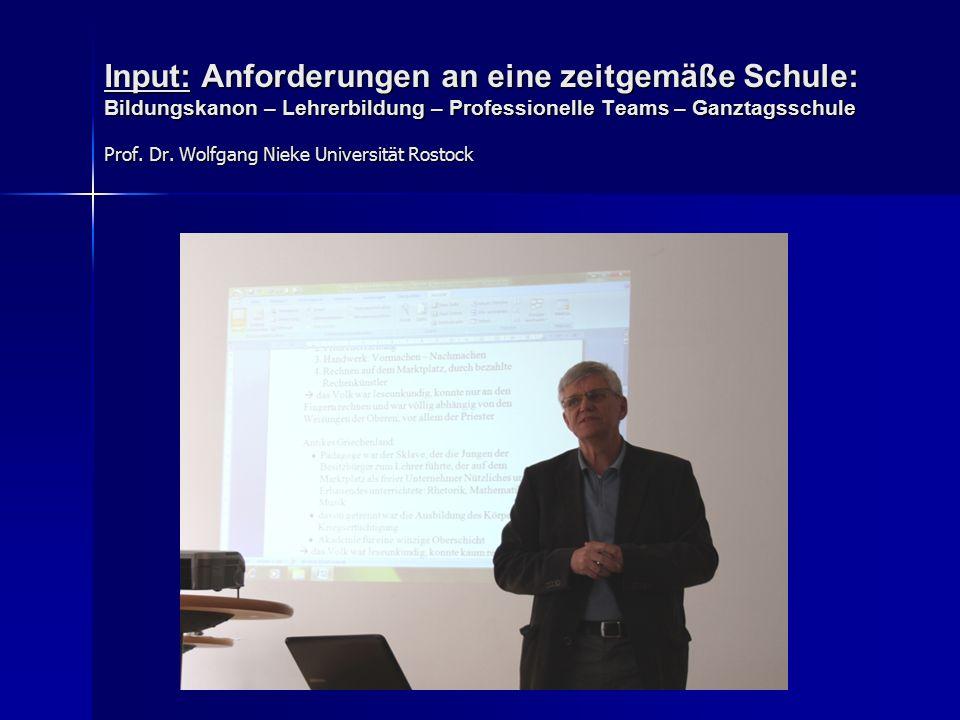 Input: Anforderungen an eine zeitgemäße Schule: Bildungskanon – Lehrerbildung – Professionelle Teams – Ganztagsschule Prof.