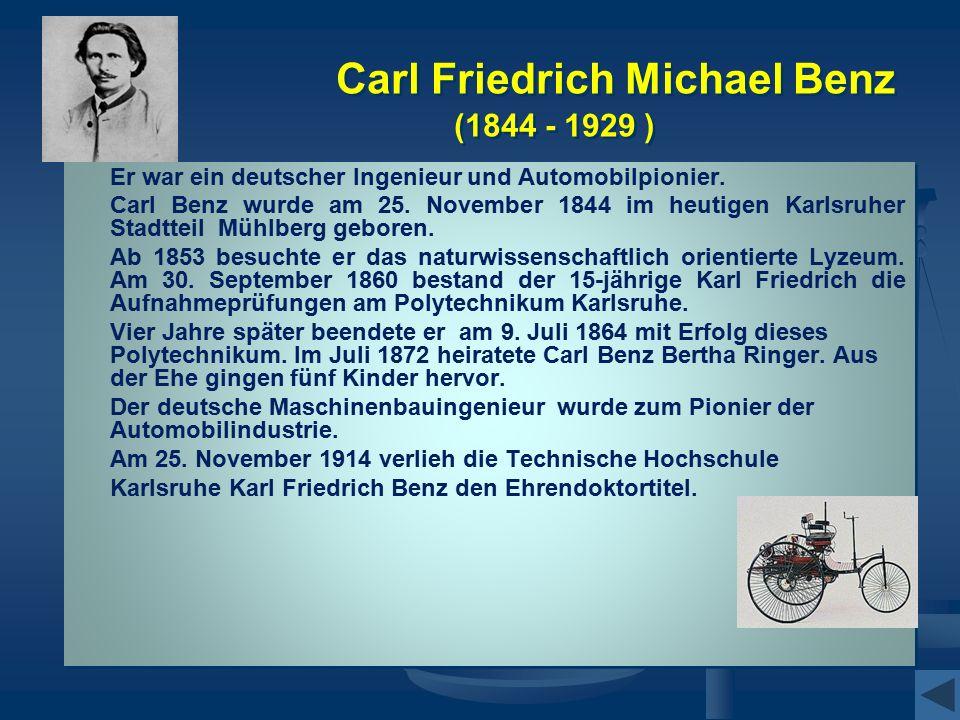 Carl Friedrich Michael Benz (1844 - 1929 ) Er war ein deutscher Ingenieur und Automobilpionier. Carl Benz wurde am 25. November 1844 im heutigen Karls