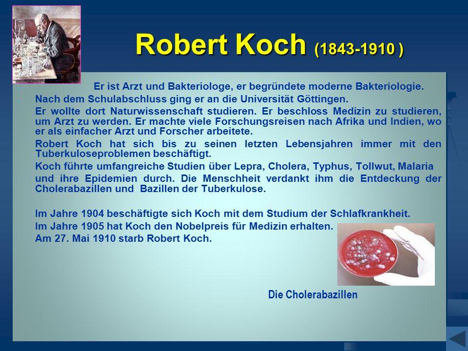 Robert Koch (1843-1910 ) - - Er ist Arzt und Bakteriologe, er begründete moderne Bakteriologie.