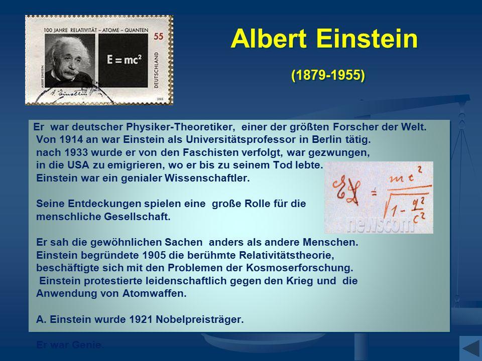 Albert Einstein (1879-1955) Er war deutscher Physiker-Theoretiker, einer der größten Forscher der Welt. Von 1914 an war Einstein als Universitätsprofe