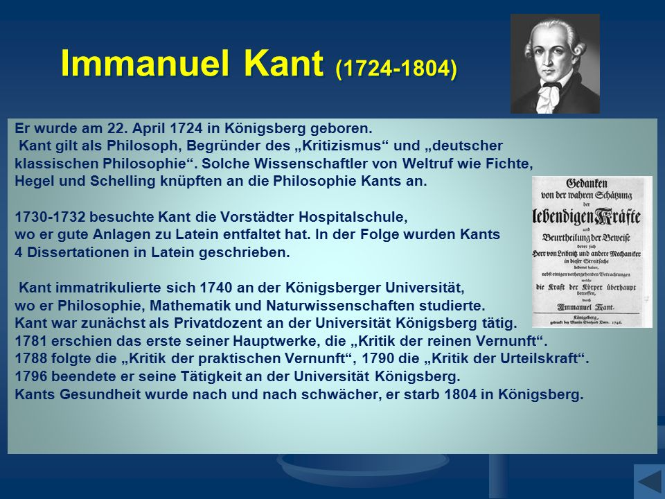"""Immanuel Kant (1724-1804) Er wurde am 22. April 1724 in Königsberg geboren. Kant gilt als Philosoph, Begründer des """"Kritizismus"""" und """"deutscher klassi"""