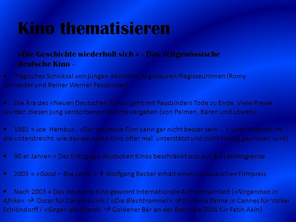 Kino thematisieren «Die Geschichte wiederholt sich « - Das zeitgenössische deutsche Kino -  Tragisches Schicksal von jungen deutchen Regisseuren/Regisseurinnen (Romy Schneider und Reiner Werner Fassbinder)  Die Ära des «Neuen Deutschen Films» geht mit Fassbinders Tode zu Ende.