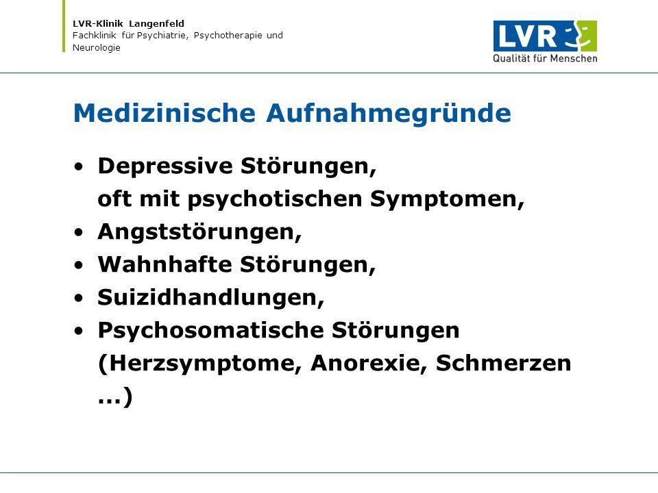 LVR-Klinik Langenfeld Fachklinik für Psychiatrie, Psychotherapie und Neurologie Medizinische Aufnahmegründe Depressive Störungen, oft mit psychotische