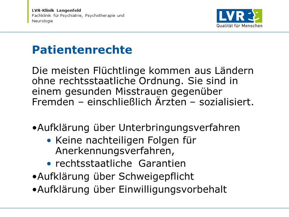 LVR-Klinik Langenfeld Fachklinik für Psychiatrie, Psychotherapie und Neurologie Patientenrechte Die meisten Flüchtlinge kommen aus Ländern ohne rechts