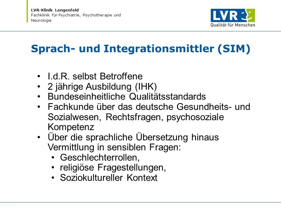 LVR-Klinik Langenfeld Fachklinik für Psychiatrie, Psychotherapie und Neurologie Sprach- und Integrationsmittler (SIM) I.d.R. selbst Betroffene 2 jähri