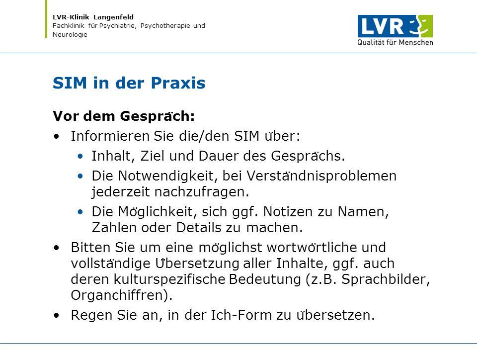 LVR-Klinik Langenfeld Fachklinik für Psychiatrie, Psychotherapie und Neurologie SIM in der Praxis Vor dem Gespra ̈ ch: Informieren Sie die/den SIM u ̈
