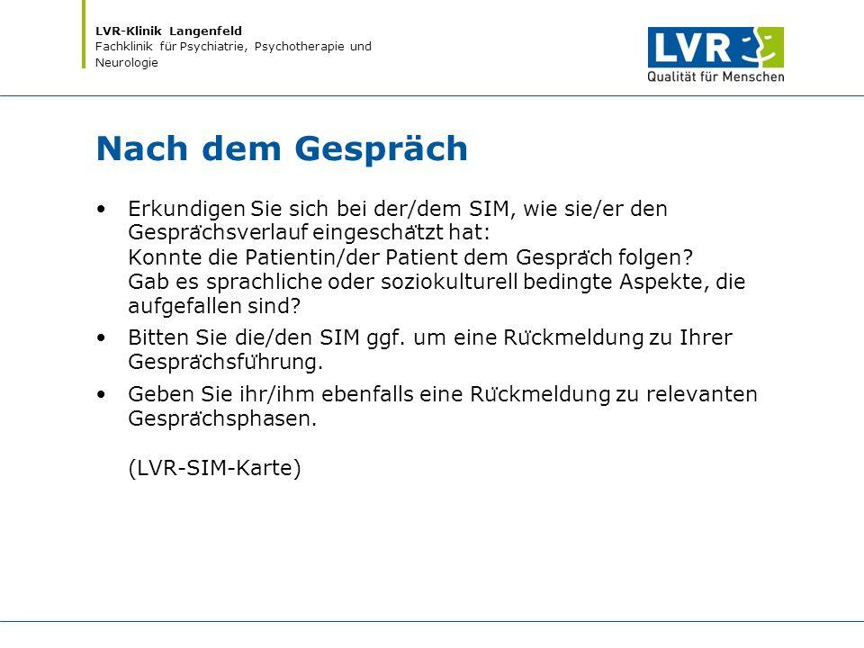 LVR-Klinik Langenfeld Fachklinik für Psychiatrie, Psychotherapie und Neurologie Nach dem Gespräch Erkundigen Sie sich bei der/dem SIM, wie sie/er den
