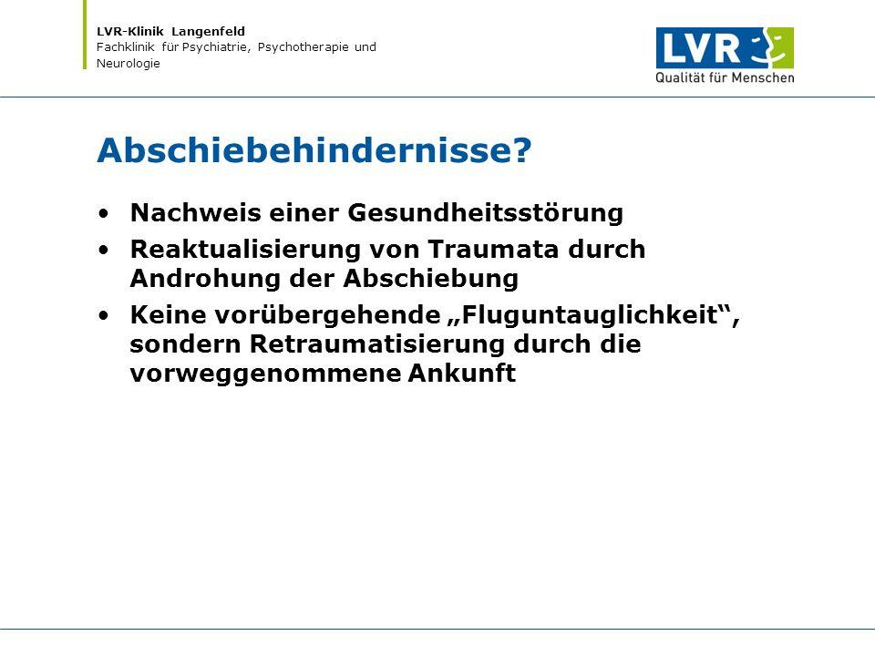 LVR-Klinik Langenfeld Fachklinik für Psychiatrie, Psychotherapie und Neurologie Abschiebehindernisse? Nachweis einer Gesundheitsstörung Reaktualisieru