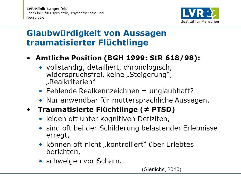 LVR-Klinik Langenfeld Fachklinik für Psychiatrie, Psychotherapie und Neurologie Glaubwürdigkeit von Aussagen traumatisierter Flüchtlinge (Gierlichs, 2
