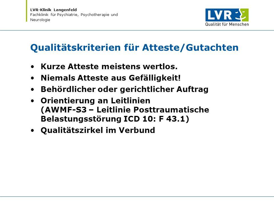 LVR-Klinik Langenfeld Fachklinik für Psychiatrie, Psychotherapie und Neurologie Qualitätskriterien für Atteste/Gutachten Kurze Atteste meistens wertlo