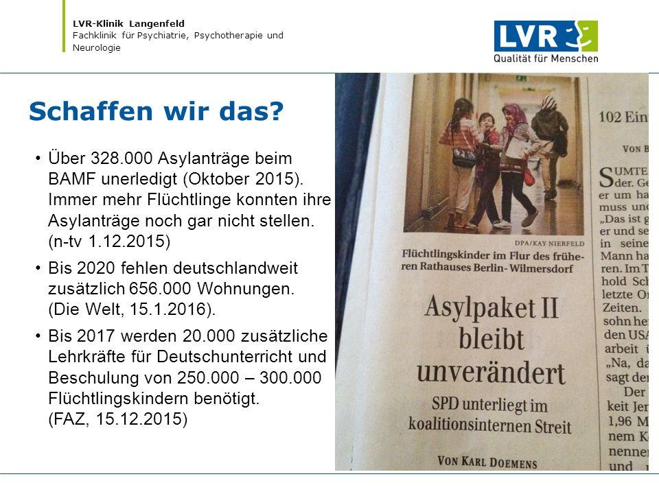 LVR-Klinik Langenfeld Fachklinik für Psychiatrie, Psychotherapie und Neurologie Schaffen wir das? Über 328.000 Asylanträge beim BAMF unerledigt (Oktob