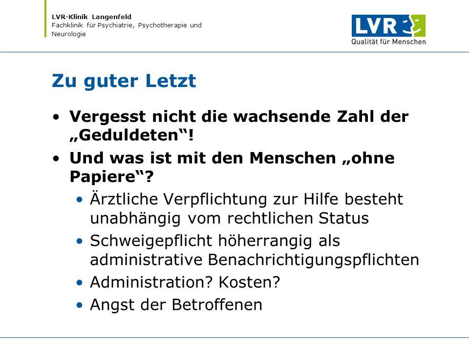 """LVR-Klinik Langenfeld Fachklinik für Psychiatrie, Psychotherapie und Neurologie Zu guter Letzt Vergesst nicht die wachsende Zahl der """"Geduldeten""""! Und"""