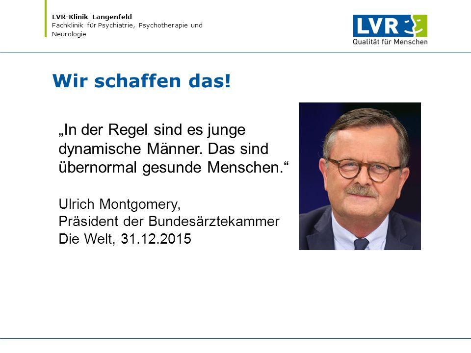 """LVR-Klinik Langenfeld Fachklinik für Psychiatrie, Psychotherapie und Neurologie Wir schaffen das! """"In der Regel sind es junge dynamische Männer. Das s"""