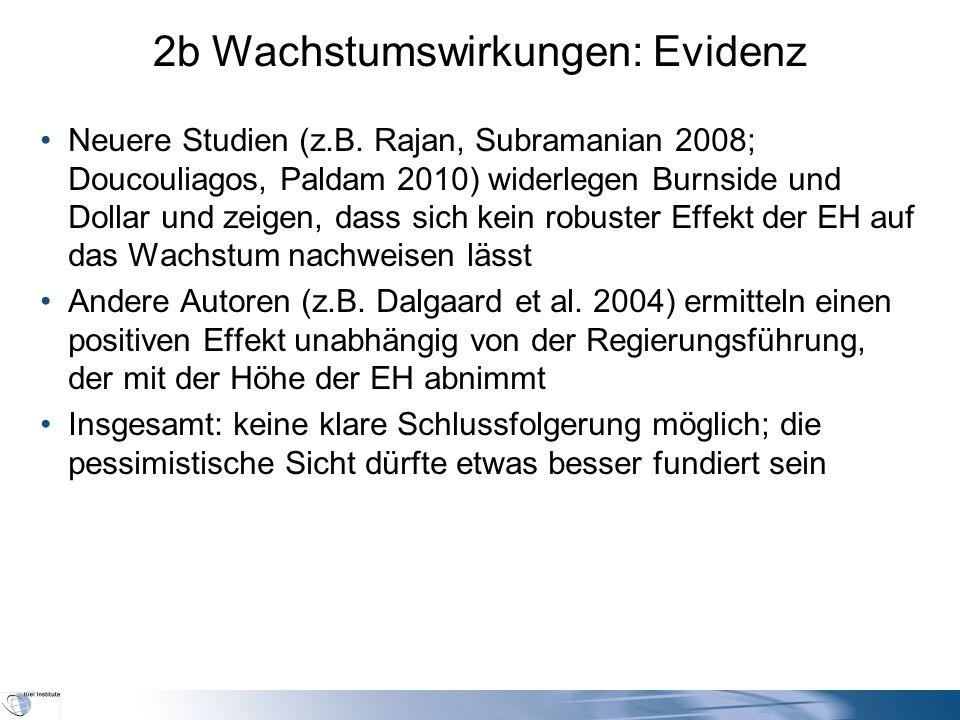 2b Wachstumswirkungen: Evidenz Neuere Studien (z.B. Rajan, Subramanian 2008; Doucouliagos, Paldam 2010) widerlegen Burnside und Dollar und zeigen, das