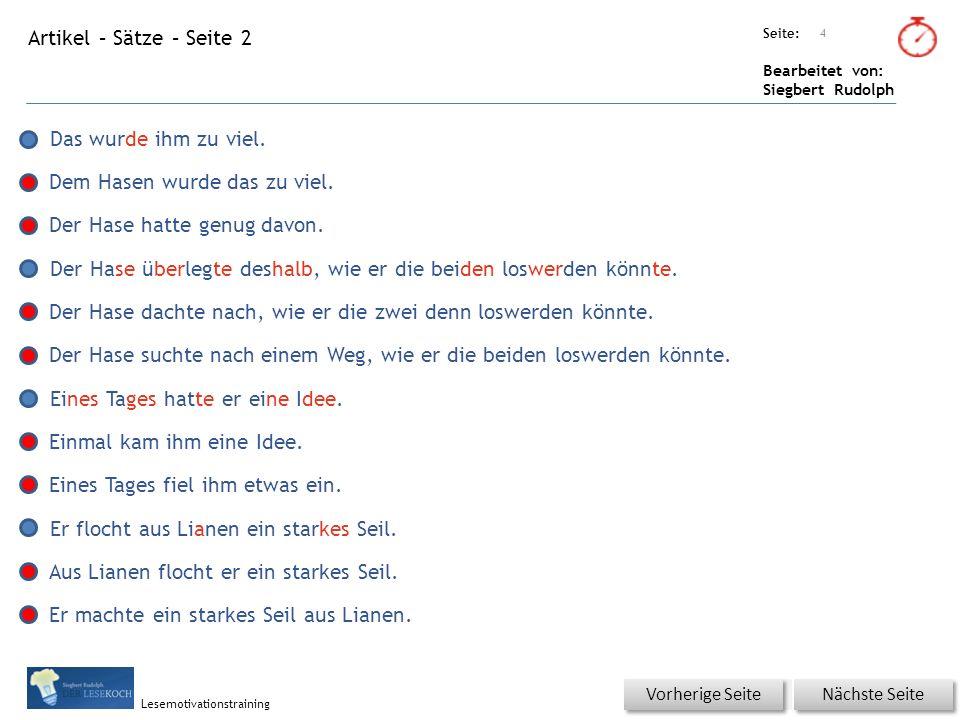 Übungsart: Seite: Bearbeitet von: Siegbert Rudolph Lesemotivationstraining Artikel – Sätze – Seite 2 4 Nächste Seite Vorherige Seite Das wurde ihm zu viel.