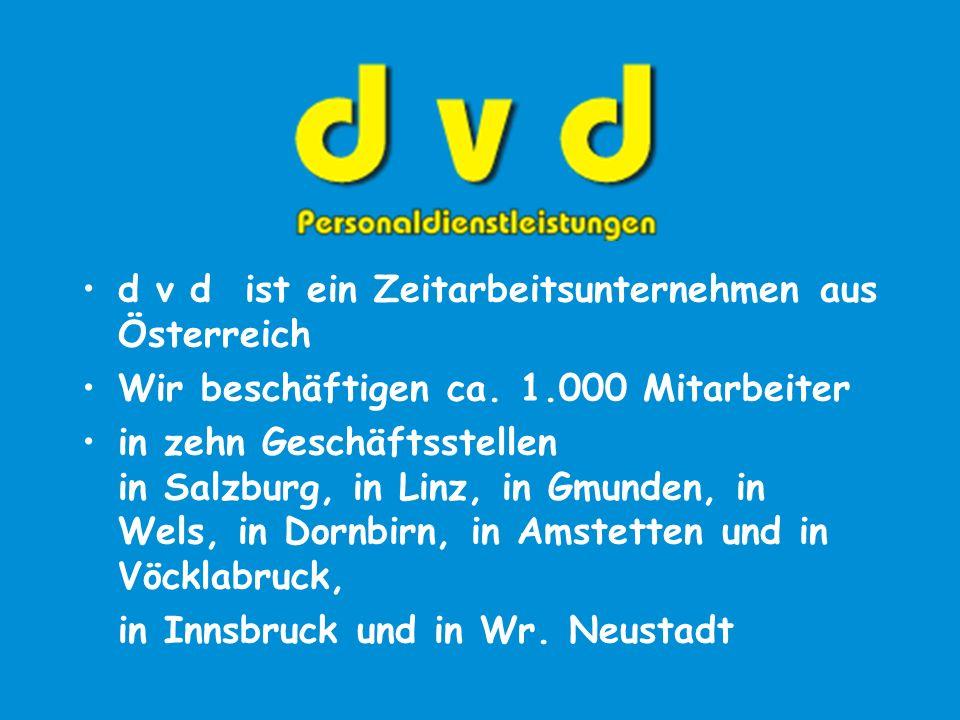 d v d ist ein Zeitarbeitsunternehmen aus Österreich Wir beschäftigen ca.
